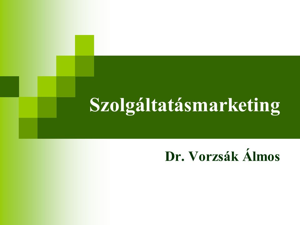 Szolgáltatásmarketing Dr. Vorzsák Álmos