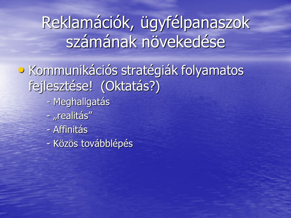 Reklamációk, ügyfélpanaszok számának növekedése Kommunikációs stratégiák folyamatos fejlesztése.