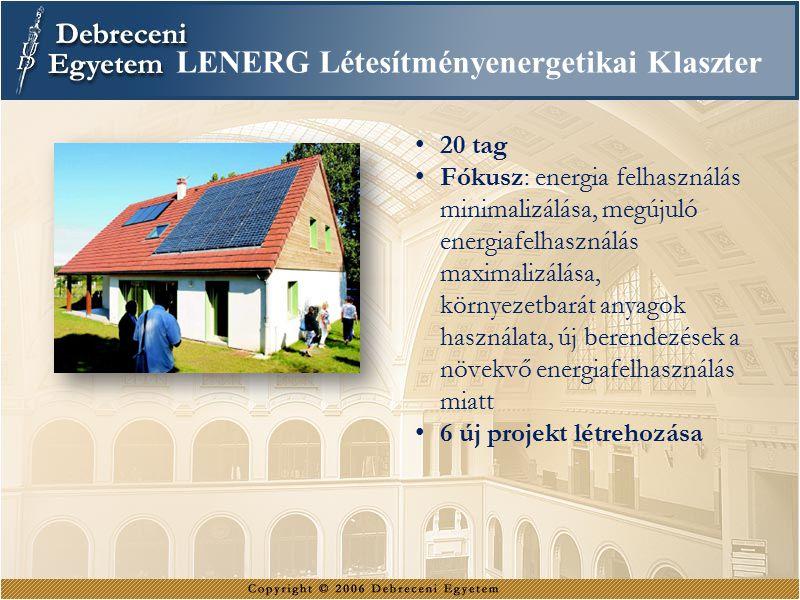 LENERG Létesítményenergetikai Klaszter 20 tag Fókusz: energia felhasználás minimalizálása, megújuló energiafelhasználás maximalizálása, környezetbarát anyagok használata, új berendezések a növekvő energiafelhasználás miatt 6 új projekt létrehozása