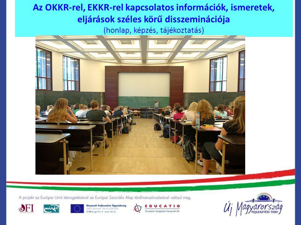 Az OKKR-rel, EKKR-rel kapcsolatos információk, ismeretek, eljárások széles körű disszeminációja (honlap, képzés, tájékoztatás)