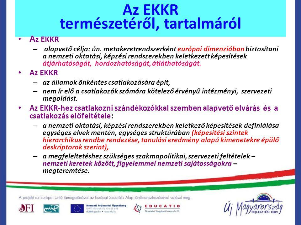 Az EKKR természetéről, tartalmáról A z EKKR – alapvető célja: ún. metakeretrendszerként európai dimenzióban biztosítani a nemzeti oktatási, képzési re