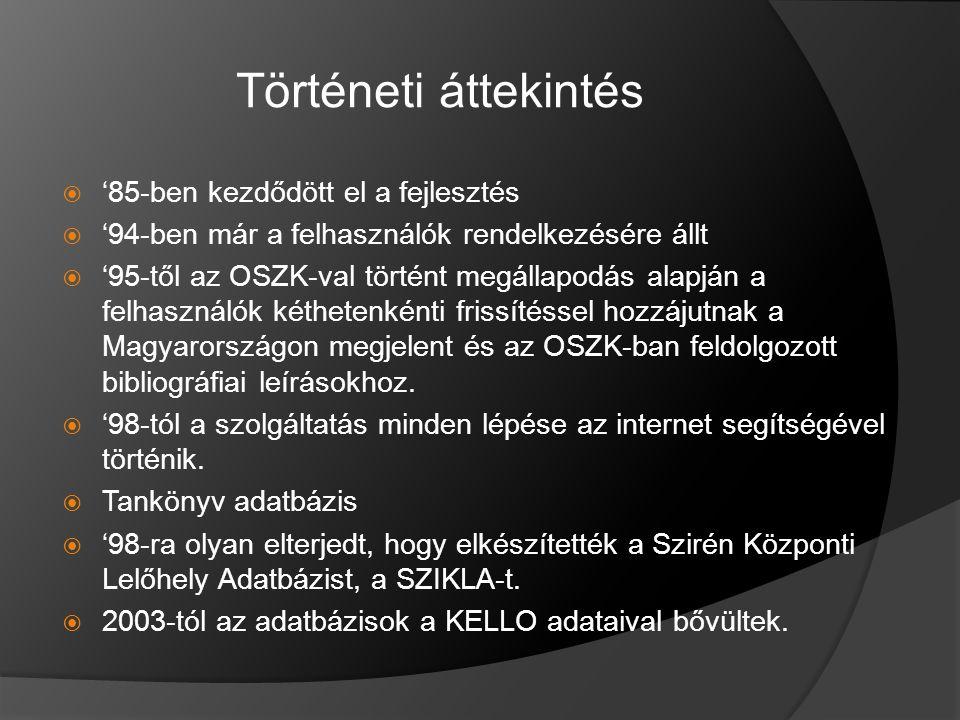 Történeti áttekintés  '85-ben kezdődött el a fejlesztés  '94-ben már a felhasználók rendelkezésére állt  '95-től az OSZK-val történt megállapodás alapján a felhasználók kéthetenkénti frissítéssel hozzájutnak a Magyarországon megjelent és az OSZK-ban feldolgozott bibliográfiai leírásokhoz.