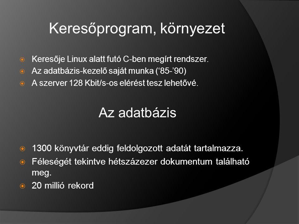 Keresőprogram, környezet  Keresője Linux alatt futó C-ben megírt rendszer.