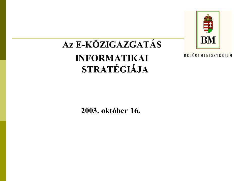 Az E-KÖZIGAZGATÁS INFORMATIKAI STRATÉGIÁJA 2003. október 16.