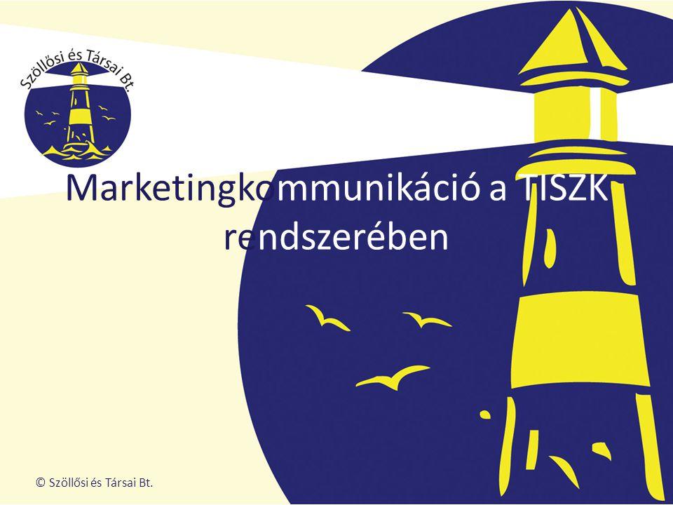 © Szöllősi és Társai Bt. Marketingkommunikáció a TISZK rendszerében