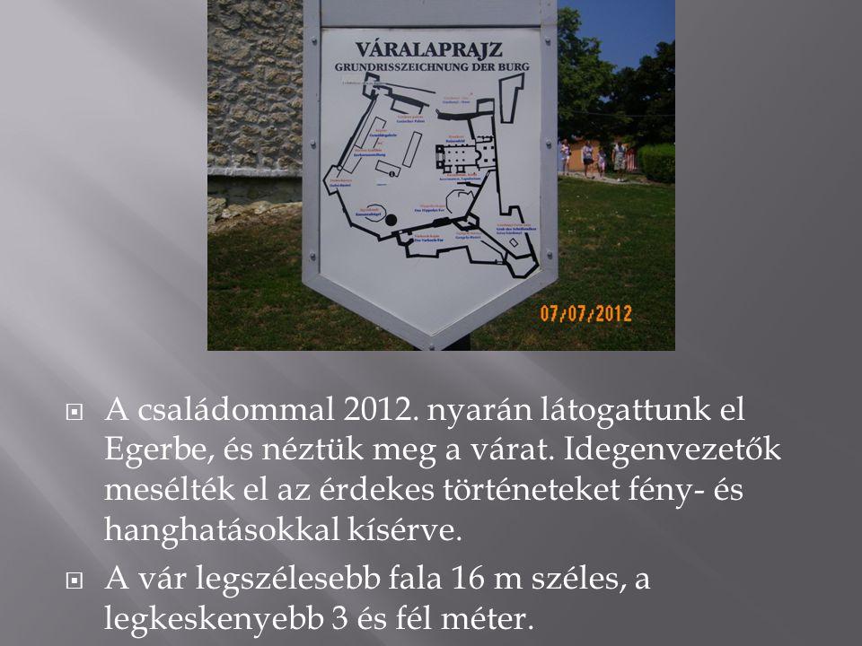  A családommal 2012. nyarán látogattunk el Egerbe, és néztük meg a várat. Idegenvezetők mesélték el az érdekes történeteket fény- és hanghatásokkal k