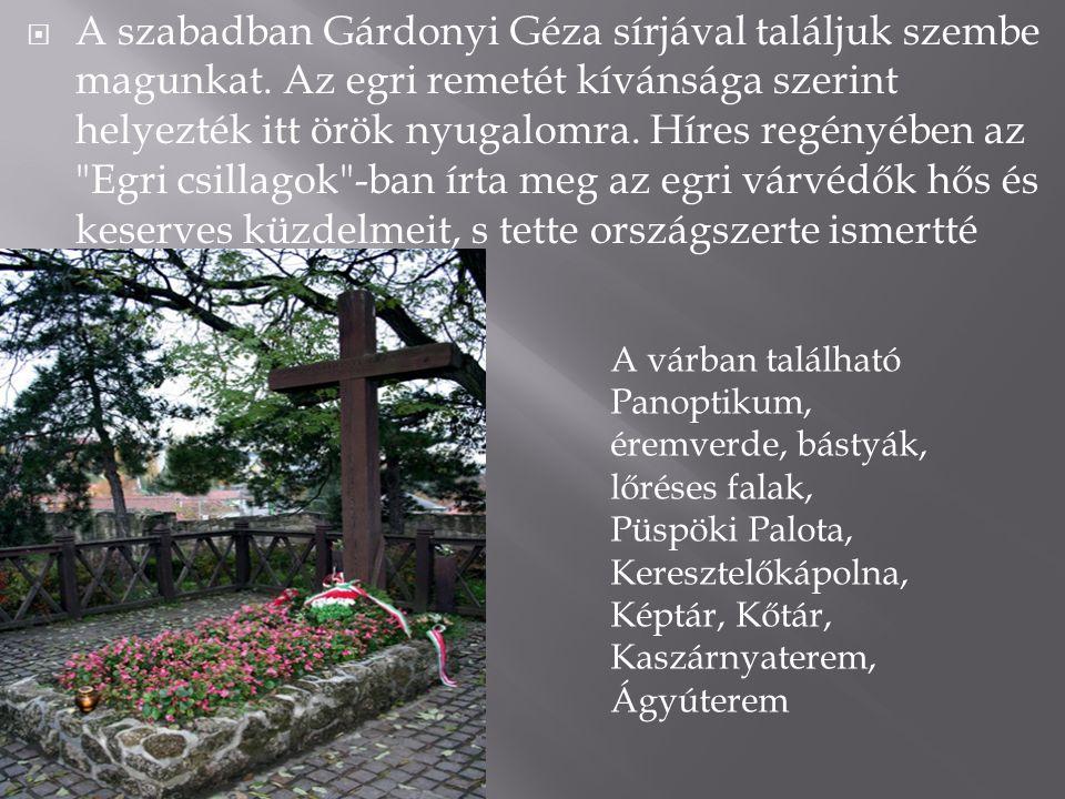  A szabadban Gárdonyi Géza sírjával találjuk szembe magunkat. Az egri remetét kívánsága szerint helyezték itt örök nyugalomra. Híres regényében az