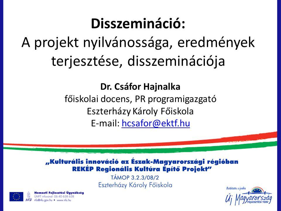 Disszemináció: A projekt nyilvánossága, eredmények terjesztése, disszeminációja Dr. Csáfor Hajnalka főiskolai docens, PR programigazgató Eszterházy Ká