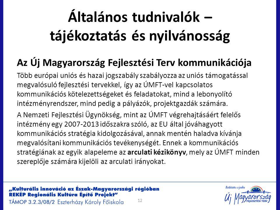 Általános tudnivalók – tájékoztatás és nyilvánosság Az Új Magyarország Fejlesztési Terv kommunikációja Több európai uniós és hazai jogszabály szabályo