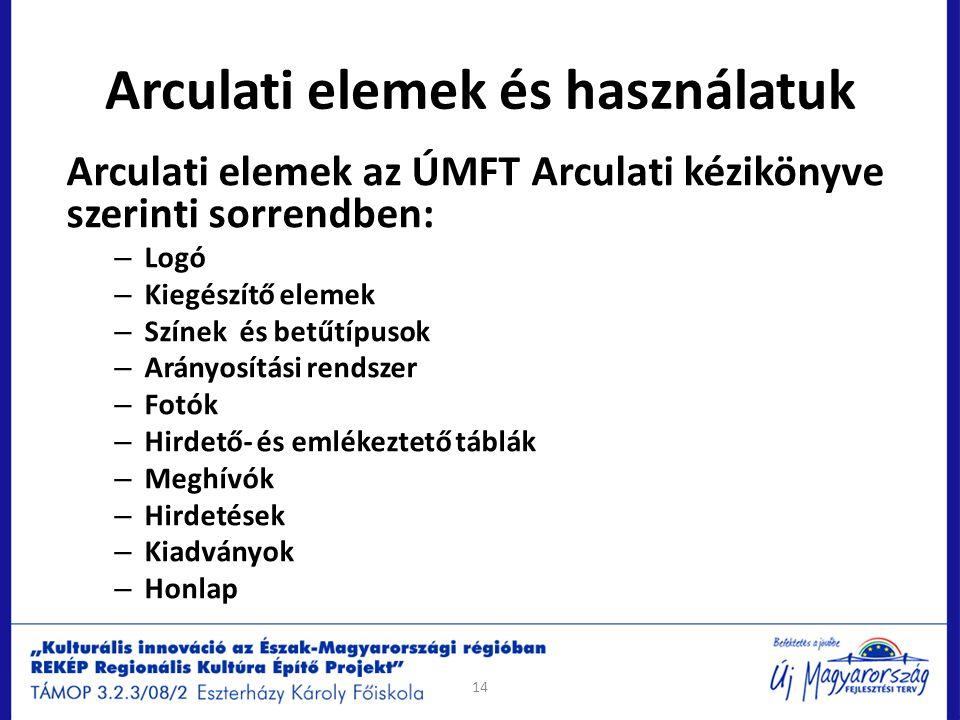 Arculati elemek és használatuk Arculati elemek az ÚMFT Arculati kézikönyve szerinti sorrendben: – Logó – Kiegészítő elemek – Színek és betűtípusok – A