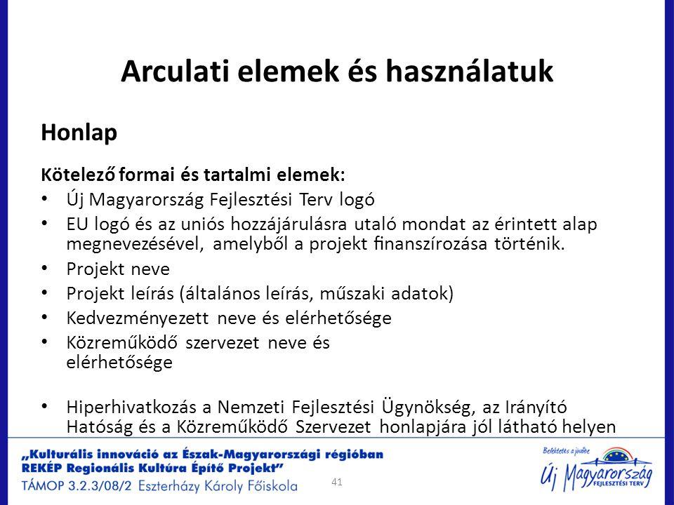 Arculati elemek és használatuk 41 Honlap Kötelező formai és tartalmi elemek: Új Magyarország Fejlesztési Terv logó EU logó és az uniós hozzájárulásra