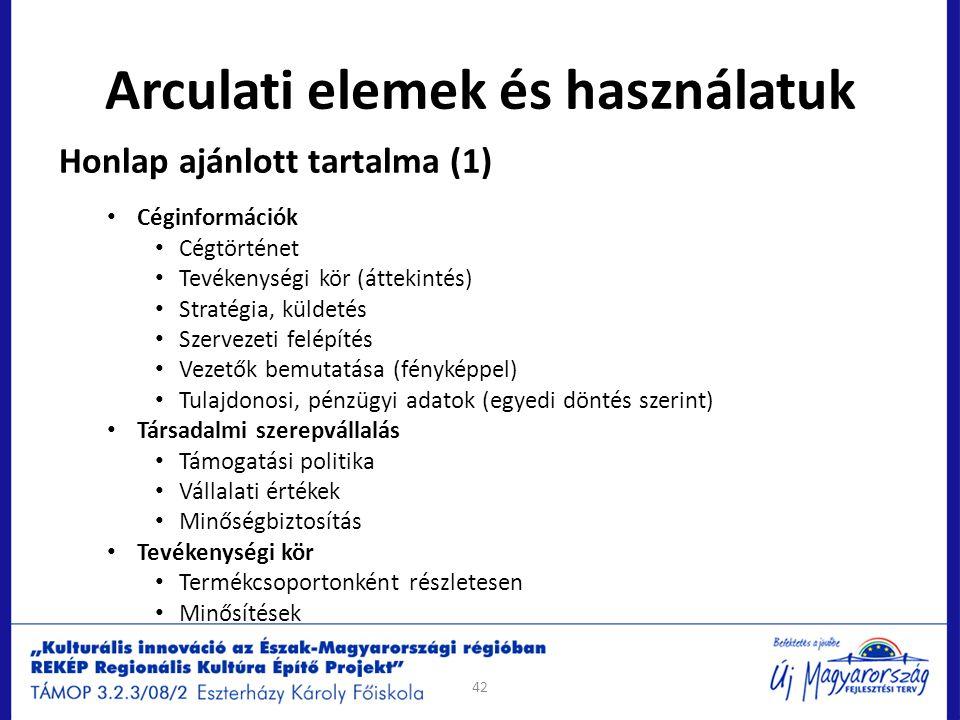 Arculati elemek és használatuk Honlap ajánlott tartalma (1) Céginformációk Cégtörténet Tevékenységi kör (áttekintés) Stratégia, küldetés Szervezeti fe