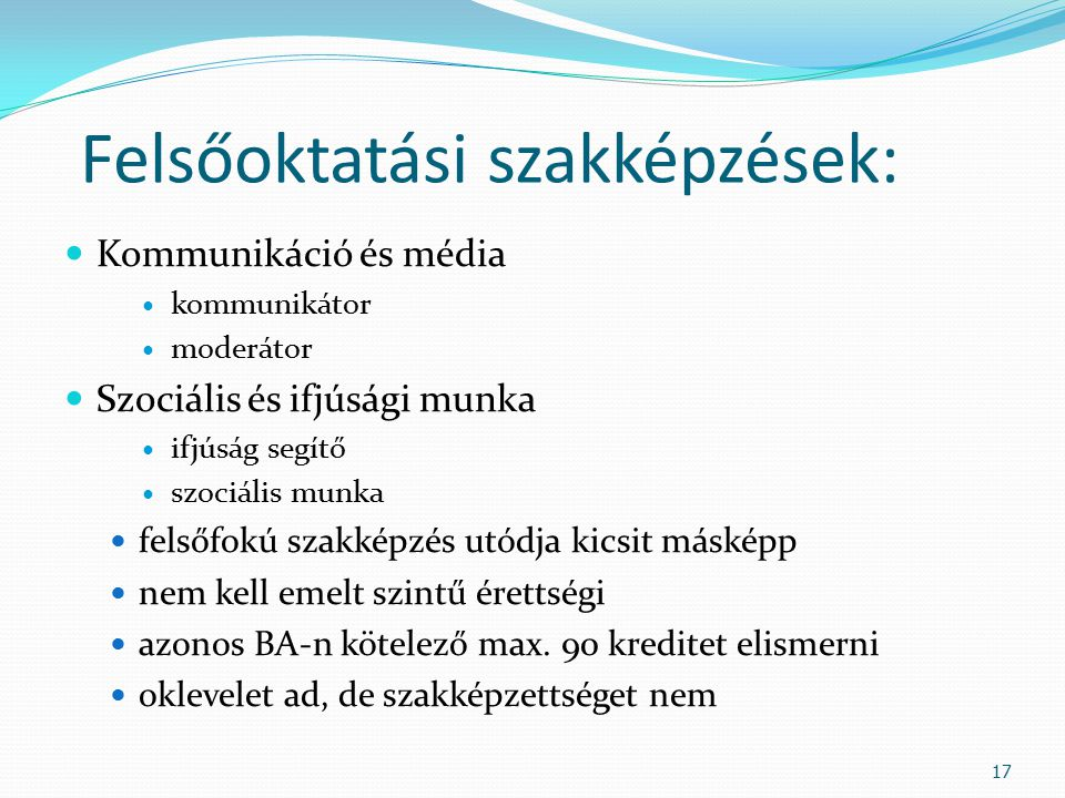 Felsőoktatási szakképzések: Kommunikáció és média kommunikátor moderátor Szociális és ifjúsági munka ifjúság segítő szociális munka felsőfokú szakképz