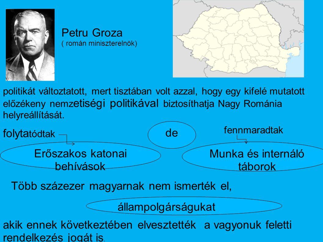 Petru Groza ( román miniszterelnök) politikát változtatott, mert tisztában volt azzal, hogy egy kifelé mutatott előzékeny nemz etiségi politikával biz