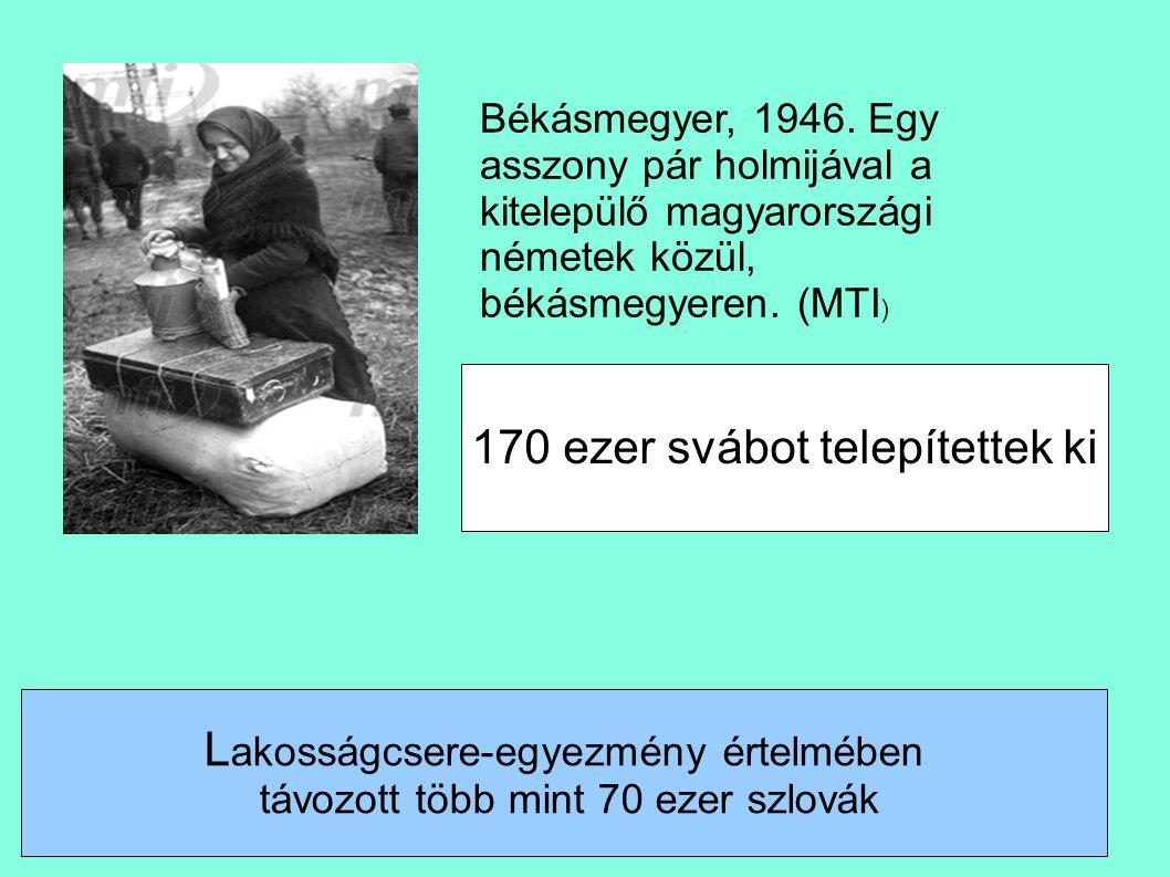 Békásmegyer, 1946. Egy asszony pár holmijával a kitelepülő magyarországi németek közül, békásmegyeren. (MTI ) 170 ezer svábot telepítettek ki L akoss