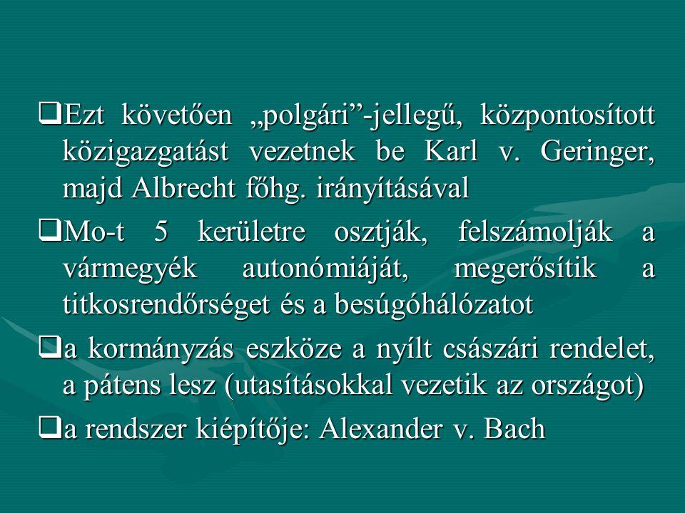 """ Ezt követően """"polgári""""-jellegű, központosított közigazgatást vezetnek be Karl v. Geringer, majd Albrecht főhg. irányításával  Mo-t 5 kerületre oszt"""