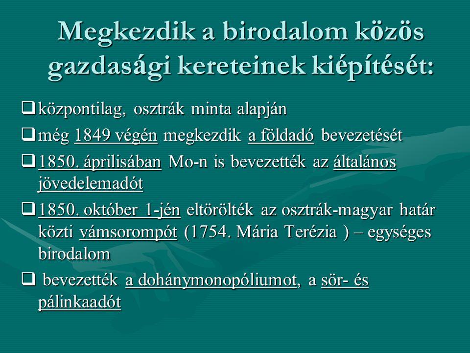"""Az ö nk é nyuralmi korm á nyz á s saj á toss á gai:  Az intézkedések jelentősen előmozdították a gazdaság és társadalom további átalakulását  Az 1850-es években fontos eredmények születtek a polgárosodás területén is: """"közteherviselés , kiváltságok megszűntetése  A magyar tőkés átalakulás egyik sajátossága, hogy a polgári-liberális intézményrendszer fontos elemeit a Habsburgok abszolutista kormányzása vezeti be."""