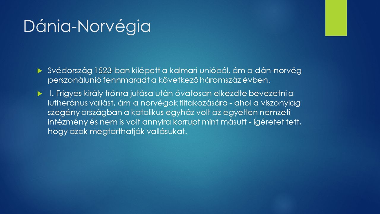 Dánia-Norvégia 1523  Svédország 1523-ban kilépett a kalmari unióból, ám a dán-norvég perszonálunió fennmaradt a következő háromszáz évben.  I. Frigy