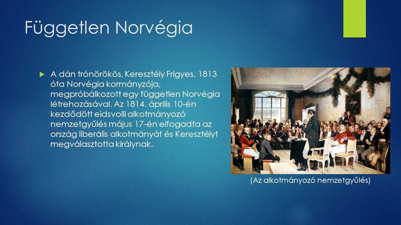 Független Norvégia  A dán trónörökös, Keresztély Frigyes, 1813 óta Norvégia kormányzója, megpróbálkozott egy független Norvégia létrehozásával.
