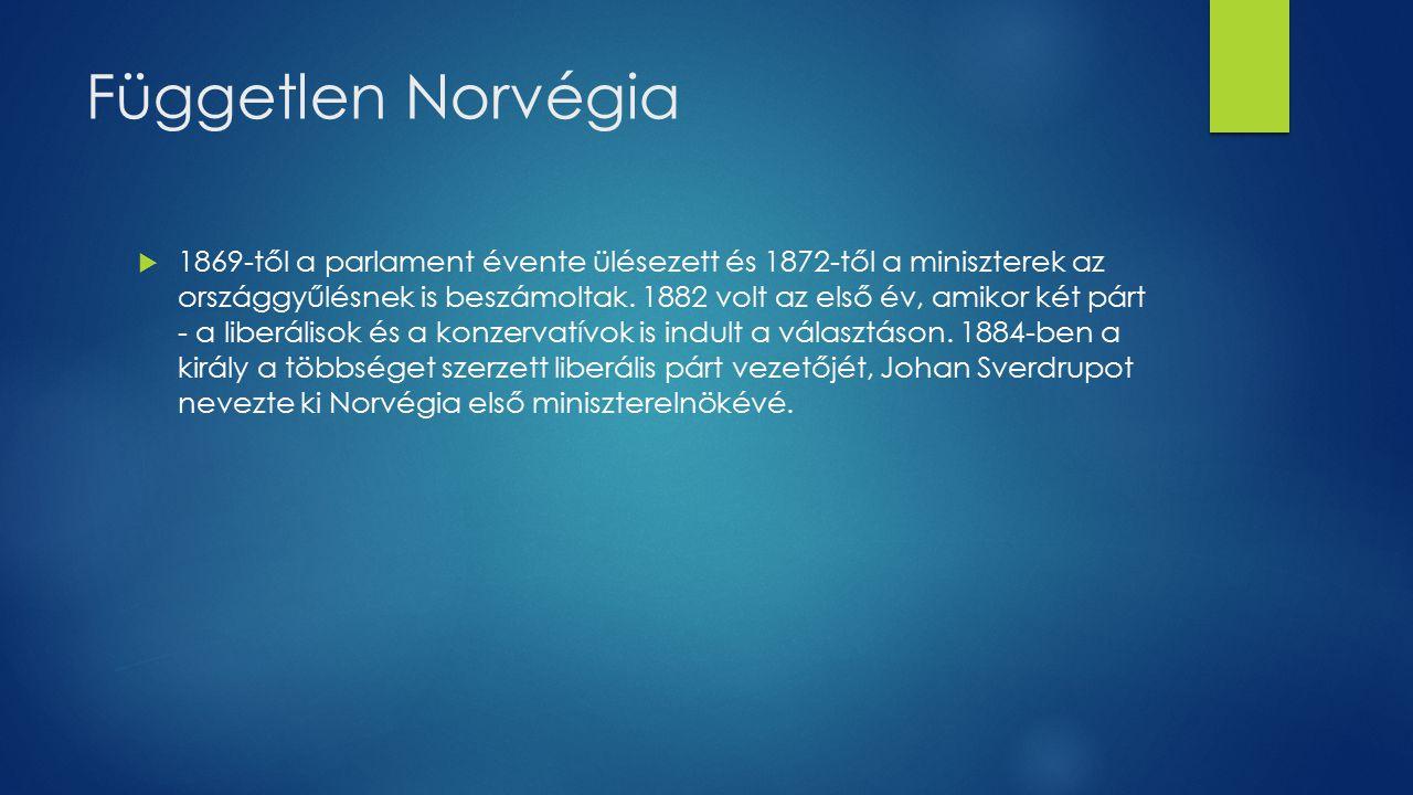 Független Norvégia  1869-től a parlament évente ülésezett és 1872-től a miniszterek az országgyűlésnek is beszámoltak. 1882 volt az első év, amikor k