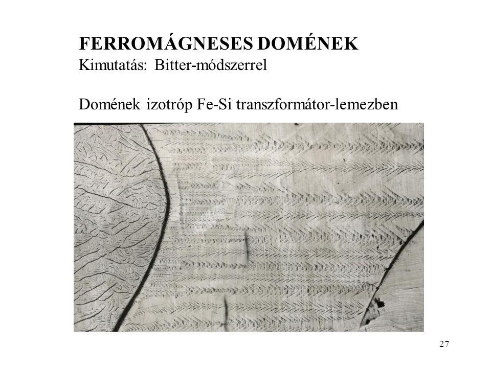 27 FERROMÁGNESES DOMÉNEK Kimutatás: Bitter-módszerrel Domének izotróp Fe-Si transzformátor-lemezben