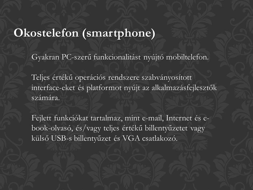 Okostelefon (smartphone) Gyakran PC-szerű funkcionalitást nyújtó mobiltelefon.