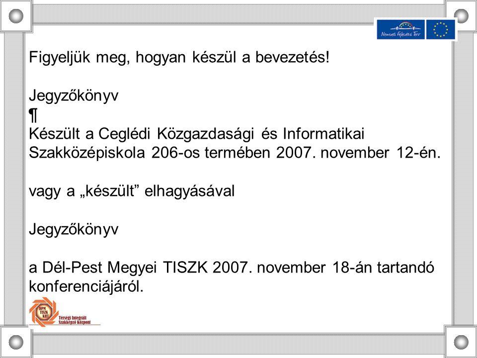 Figyeljük meg, hogyan készül a bevezetés! Jegyzőkönyv ¶ Készült a Ceglédi Közgazdasági és Informatikai Szakközépiskola 206-os termében 2007. november