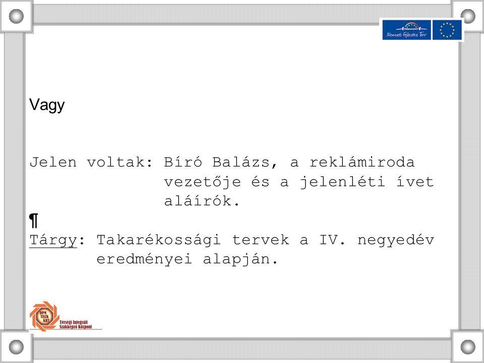 Vagy Jelen voltak: Bíró Balázs, a reklámiroda vezetője és a jelenléti ívet aláírók. ¶ Tárgy: Takarékossági tervek a IV. negyedév eredményei alapján.