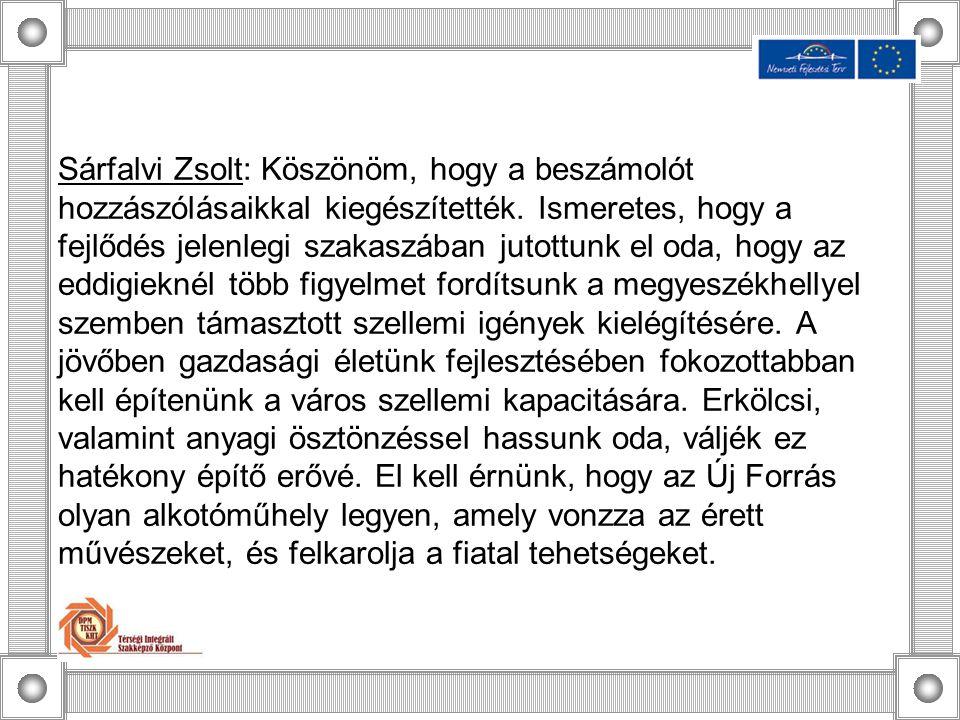 Sárfalvi Zsolt: Köszönöm, hogy a beszámolót hozzászólásaikkal kiegészítették. Ismeretes, hogy a fejlődés jelenlegi szakaszában jutottunk el oda, hogy
