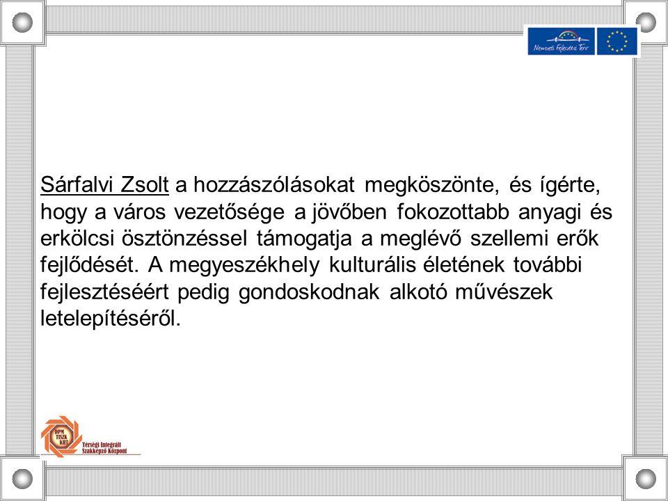 Sárfalvi Zsolt a hozzászólásokat megköszönte, és ígérte, hogy a város vezetősége a jövőben fokozottabb anyagi és erkölcsi ösztönzéssel támogatja a meg