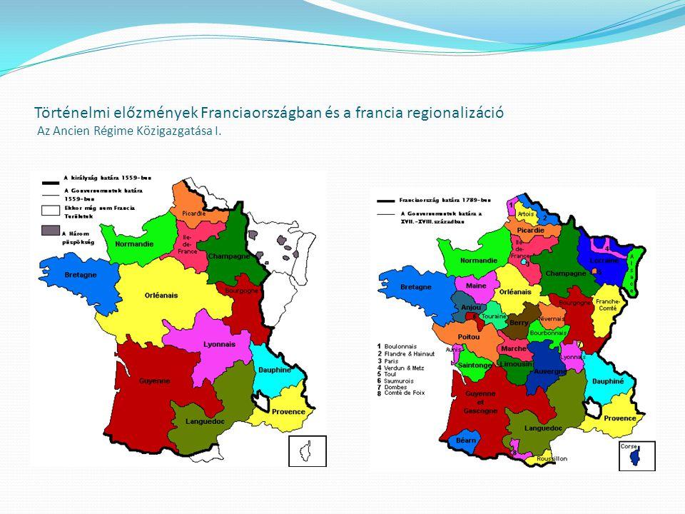 Történelmi előzmények Franciaországban és a francia regionalizáció Az Ancien Régime Közigazgatása I.