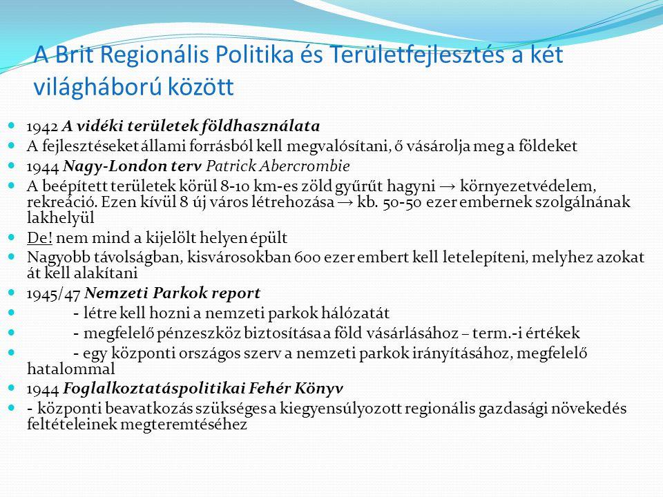 A regionális politika kiegyenlítődési eszközrendszere (1945-1970es évek vége) 1945 Iparfejlesztési Törvény (Distribution of Industry Act) a regionális politika jogi szabályozásának alapja Kereskedelemügyi Minisztérium hatáskörébe került a regionális politika (viták előzték meg) nagyobb, összefüggő fejlesztési területeket jelölt ki (kedvezményezett térségek népességszáma 4 millióról 6,5 millióra; keresők 8,5%-ról 20%-ra) eszközrendszere: - földterület-vásárlás - ipari üzemek építése - kedvezményes hitelnyújtás - iparfejlesztéshez szükséges alapinfrastruktúra fejlesztése - talajmeliorációs programok 1945-49 9,3 millió font/év fordítottak a fejlesztési területek támogatására A kormány általános iparfejlesztési és foglalkoztatási koncepciója a legfejlettebb területeken is fejlesztéseket indukált, ezért ott korlátozó intézkedéseket vezettek be.