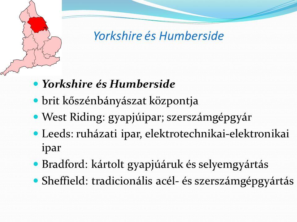 Yorkshire és Humberside brit kőszénbányászat központja West Riding: gyapjúipar; szerszámgépgyár Leeds: ruházati ipar, elektrotechnikai-elektronikai ipar Bradford: kártolt gyapjúáruk és selyemgyártás Sheffield: tradicionális acél- és szerszámgépgyártás
