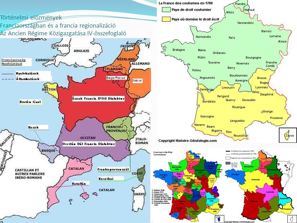 Történelmi előzmények Franciaországban és a francia regionalizáció Az Ancien Régime Közigazgatása IV-összefoglaló