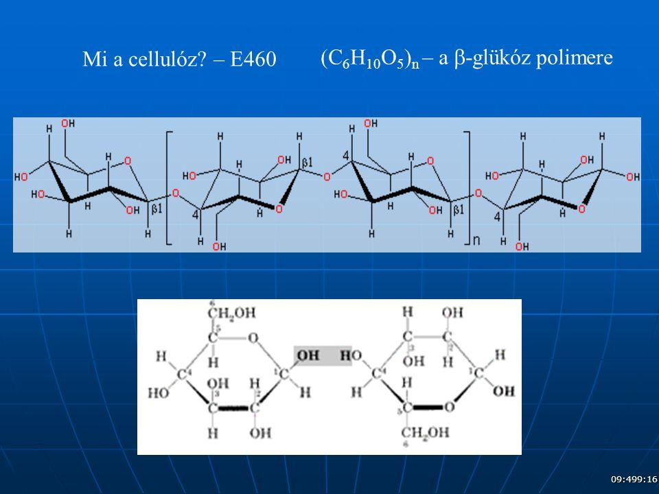 09:509:16 Mi a cellulóz? – E460 (C 6 H 10 O 5 ) n – a  -glükóz polimere