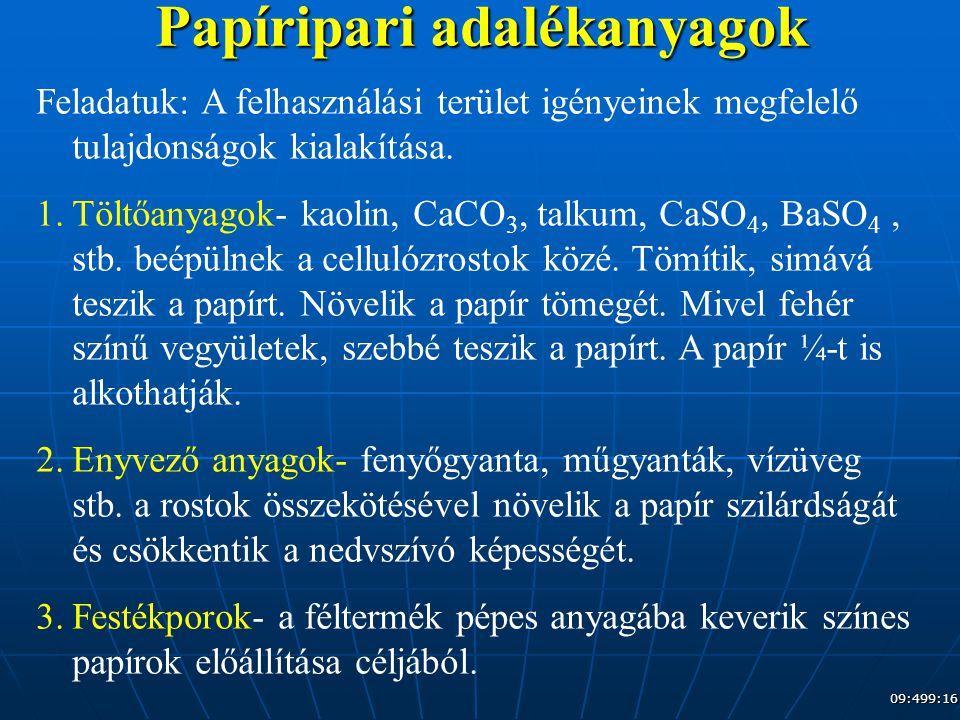 09:509:16 Papíripari adalékanyagok Feladatuk: A felhasználási terület igényeinek megfelelő tulajdonságok kialakítása. 1.Töltőanyagok- kaolin, CaCO 3,