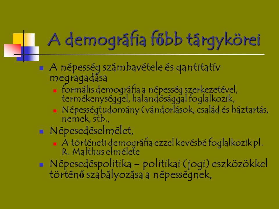 A demográfia f ő bb tárgykörei A népesség számbavétele és qantitatív megragadása formális demográfia a népesség szerkezetével, termékenységgel, haland