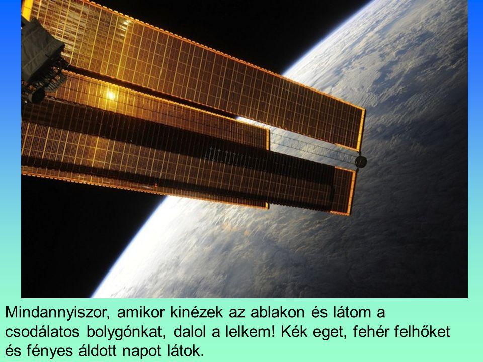 Óránként 28.163 kilométeres (azaz másodpercenként 8 kilométeres) sebességgel keringünk a Föld körül, 90 percenként megtéve egy fordulatot, és minden 45 percben egy-egy naplementét és napfelkeltét nézünk.