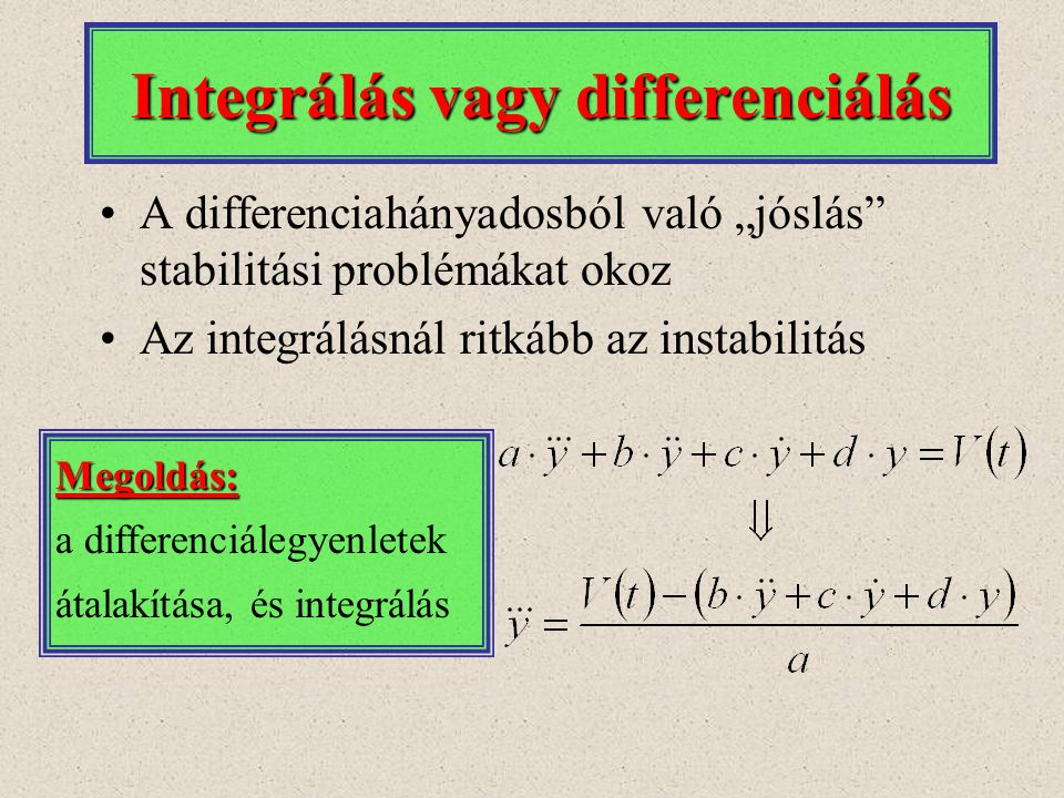 """A differenciahányadosból való """"jóslás"""" stabilitási problémákat okoz Az integrálásnál ritkább az instabilitás Integrálás vagy differenciálás Megoldás:"""