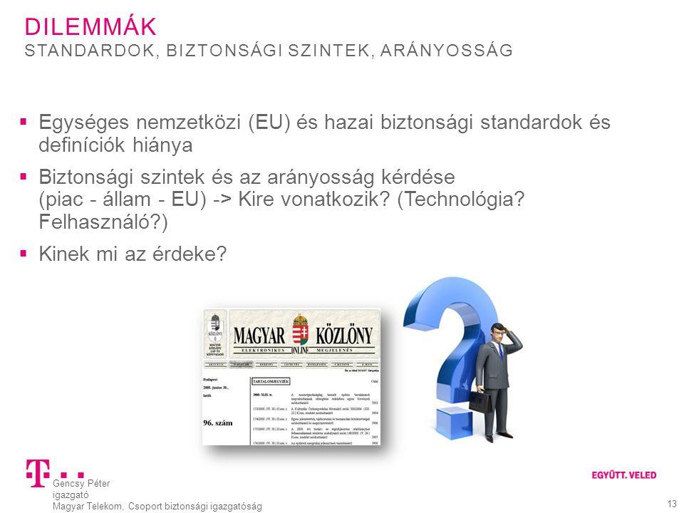 Gencsy Péter igazgató Magyar Telekom, Csoport biztonsági igazgatóság 13 DILEMMÁK  Egységes nemzetközi (EU) és hazai biztonsági standardok és definíci