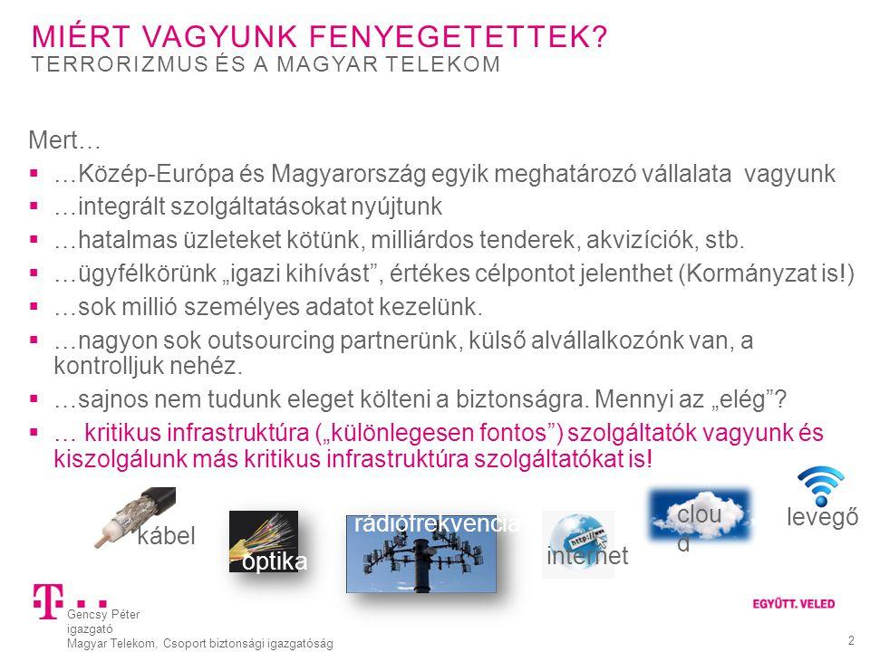 Gencsy Péter igazgató Magyar Telekom, Csoport biztonsági igazgatóság 2 MIÉRT VAGYUNK FENYEGETETTEK? Mert…  …Közép-Európa és Magyarország egyik meghat