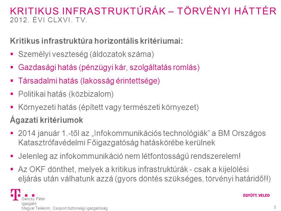 Gencsy Péter igazgató Magyar Telekom, Csoport biztonsági igazgatóság 5 KRITIKUS INFRASTRUKTÚRÁK – TÖRVÉNYI HÁTTÉR Kritikus infrastruktúra horizontális