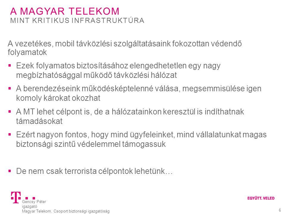 Gencsy Péter igazgató Magyar Telekom, Csoport biztonsági igazgatóság 6 A MAGYAR TELEKOM A vezetékes, mobil távközlési szolgáltatásaink fokozottan véde