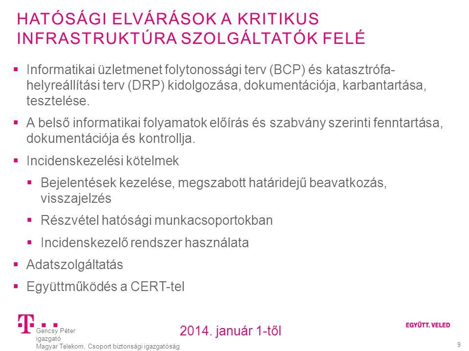 Gencsy Péter igazgató Magyar Telekom, Csoport biztonsági igazgatóság 9 HATÓSÁGI ELVÁRÁSOK A KRITIKUS INFRASTRUKTÚRA SZOLGÁLTATÓK FELÉ  Informatikai ü