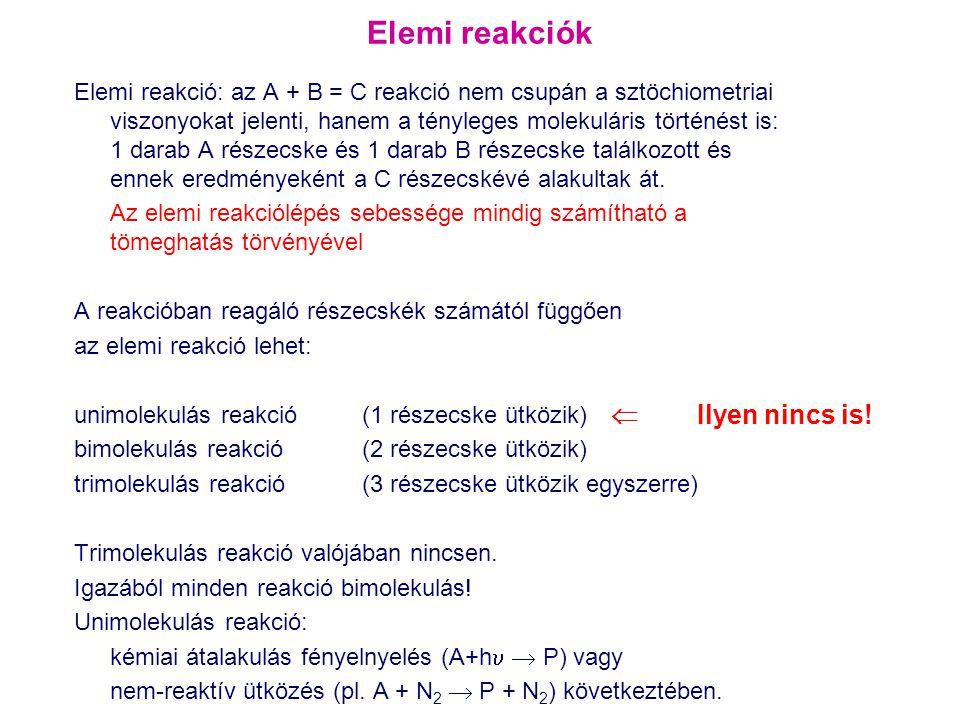 Elemi reakció: az A + B = C reakció nem csupán a sztöchiometriai viszonyokat jelenti, hanem a tényleges molekuláris történést is: 1 darab A részecske
