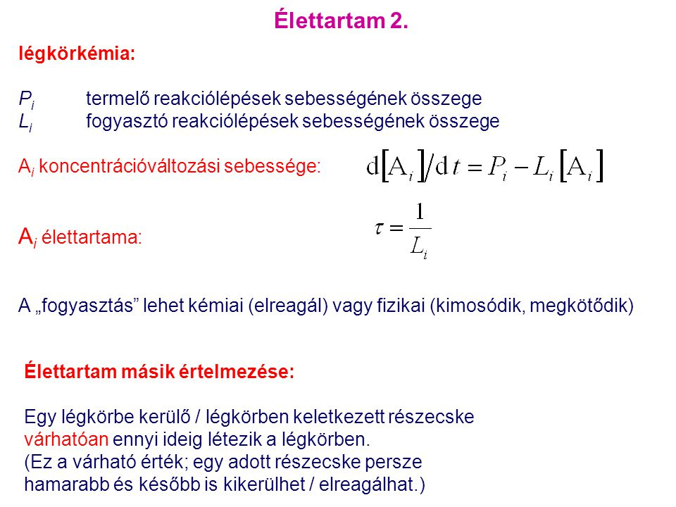 Élettartam 2. légkörkémia: P i termelő reakciólépések sebességének összege L i fogyasztó reakciólépések sebességének összege A i koncentrációváltozási