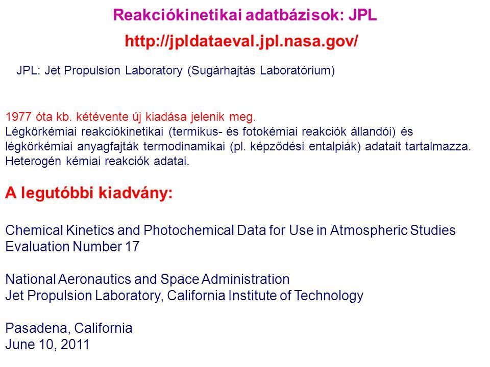 Reakciókinetikai adatbázisok: JPL JPL: Jet Propulsion Laboratory (Sugárhajtás Laboratórium) 1977 óta kb. kétévente új kiadása jelenik meg. Légkörkémia