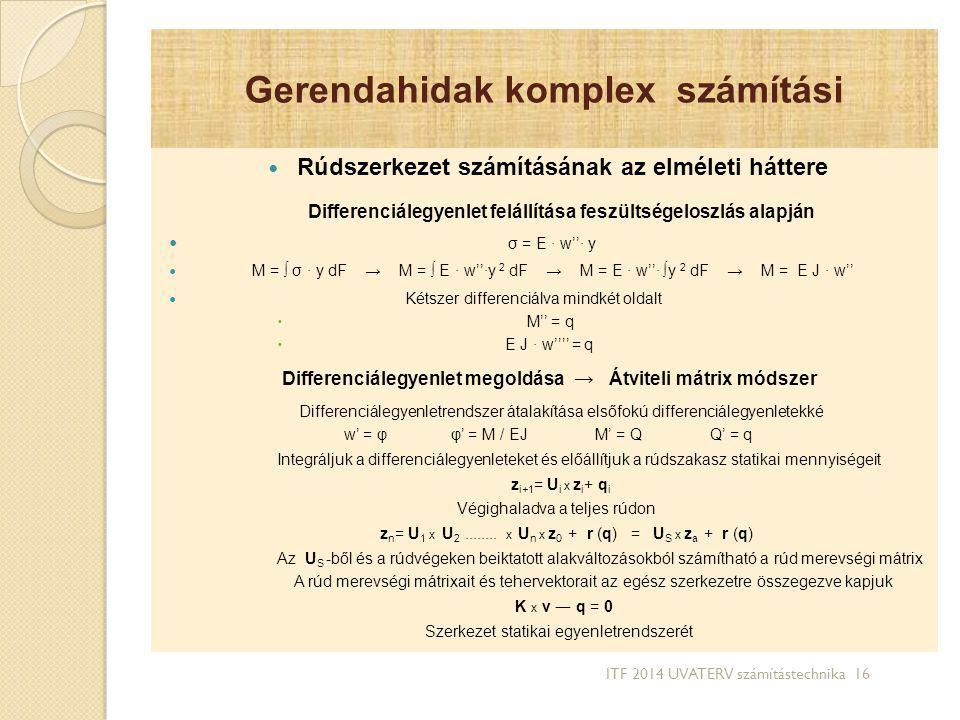 Gerendahidak komplex számítási Rúdszerkezet számításának az elméleti háttere Differenciálegyenlet felállítása feszültségeloszlás alapján σ = E ∙ w''∙