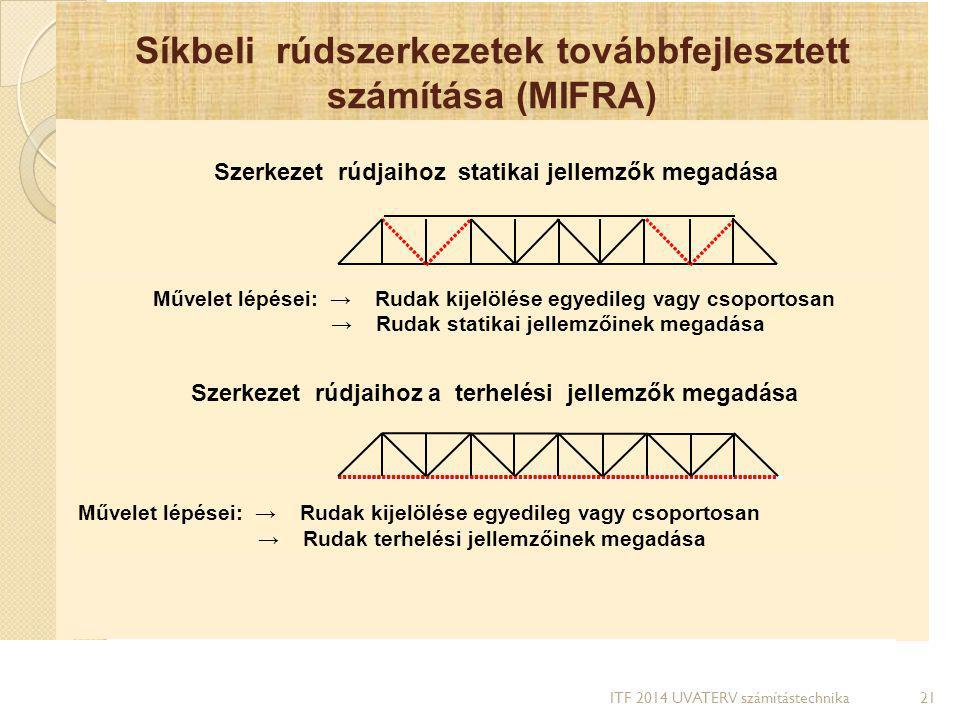 Síkbeli rúdszerkezetek továbbfejlesztett számítása (MIFRA) 21 Szerkezet rúdjaihoz statikai jellemzők megadása Művelet lépései: → Rudak kijelölése egye