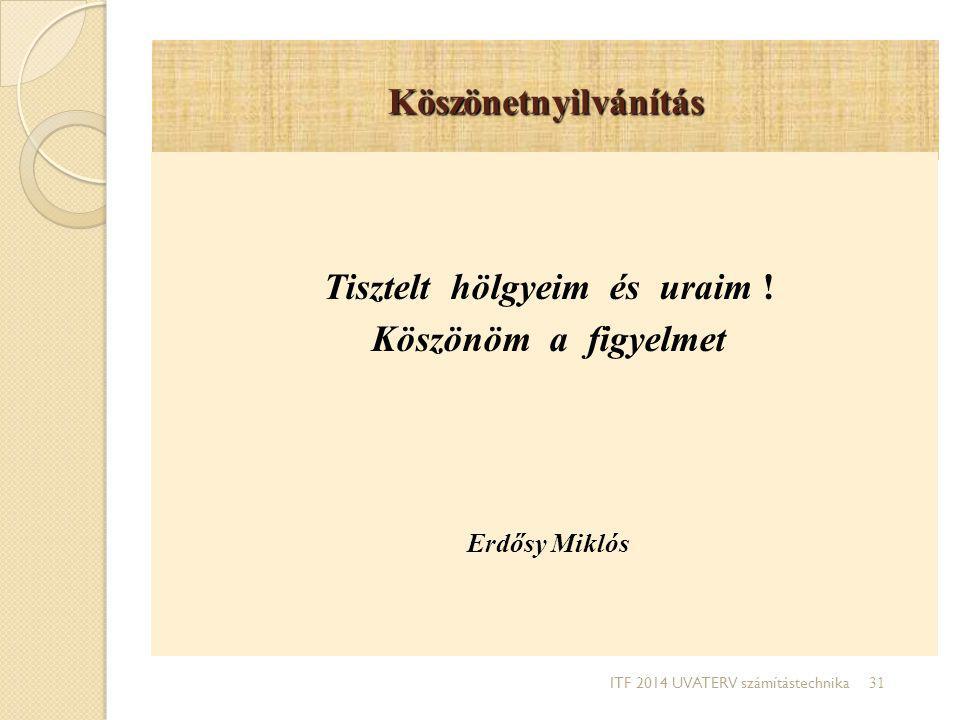 Köszönetnyilvánítás Tisztelt hölgyeim és uraim ! Köszönöm a figyelmet Erdősy Miklós ITF 2014 UVATERV számítástechnika 31